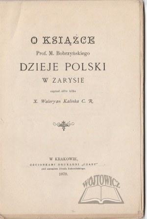 KALINKA Waleryan C. R., O książce Prof. M. Bobrzyńskiego Dzieje Polski w zarysie