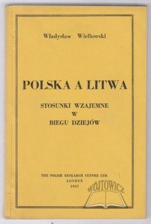 WIELHORSKI Władysław, Polska a Litwa. Stosunki wzajemne w biegu dziejów.