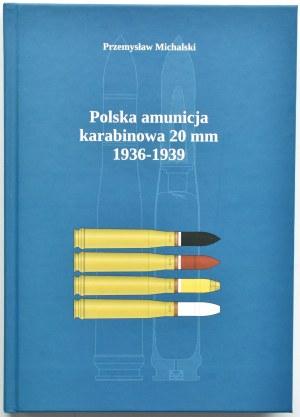 P. Michalski, Polska amunicja karabinowa 20 mm 1936-39, Pogórze 2020