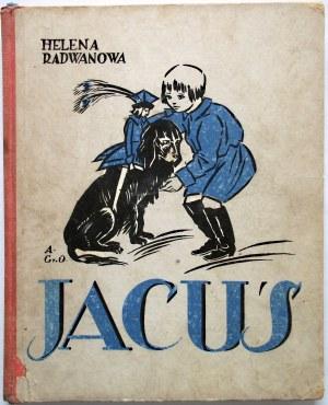 RADWANOWA HELENA. Jacuś. Napisała [...]. Ilustrowała Anna Gramatyka Ostrowska. W-wa 1929. Wyd. i druk M