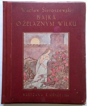 SIEROSZEWSKI WACŁAW. Bajka o żelaznym wilku. Z 14 rycinami i winietą okładkową Jana Rembowskiego. Kraków 1911