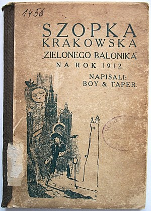 """BOY & TAPER. Szopka Krakowska """"Zielonego Balonika"""" na rok 1912. Napisali [...]. Kraków, S. A. Krzyżanowski"""