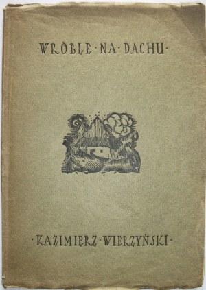 """WIERZYŃSKI KAZIMIERZ. Wróble na dachu. W-wa 1921. Tow. Wyd. """"IGNIS"""". Druk. """"Rola"""" Jana Buriana"""