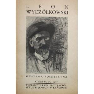 [KATALOG]. LEON WYCZÓŁKOWSKI 1852 - 1936. Wystawa pośmiertna. Kraków, czerwiec 1937. Wyd. Tow