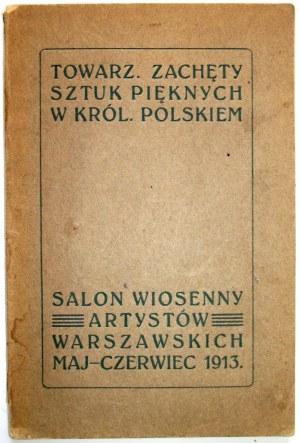 [KATALOG]. Salon wiosenny artystów warszawskich maj - czerwiec 1913. W-wa. W-wa. Towarz