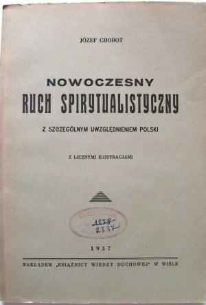 CHOBOT JÓZEF. Nowoczesny ruch spirytualistyczny z szczególnym uwzględnieniem Polski. Z licznymi ilustracjami