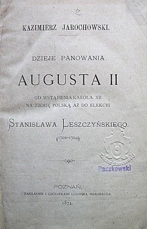 JAROCHOWSKI KAZIMIERZ. Dzieje panowania Augusta II