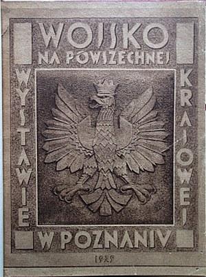 WOJSKO NA POWSZECHNEJ WYSTAWIE KRAJOWEJ W POZNANIU. Maj - Wrzesień 1929. W-wa 1929