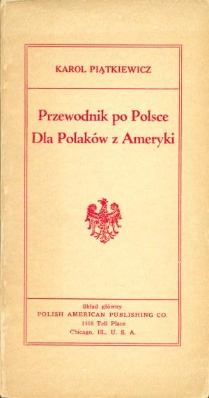 PIĄTKIEWICZ Karol: Przewodnik po Polsce dla Polaków z Ameryki. Chicago: Sgł. Polish American Publishing Co...