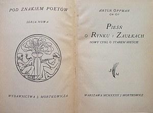 OPPMAN ARTUR. OR - OT. Pieśń o Rynku i Zaułkach. Nowy cykl o Starem Mieście. W-wa 1932. Wyd...