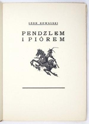 KOWALSKI Leon - Pendzlem i piórem. Kraków [1934]. Druk.