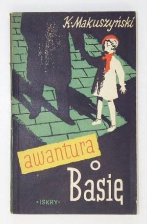 MAKUSZYŃSKI Kornel - Awantura o Basię. Ilustr. i okł. Konstanty Sopoćko.