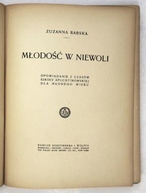 RABSKA Zuzanna - Młodość w niewoli. Opowiadanie z czasów szkoły apuchtinowskiej dla młodego wieku....