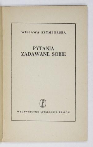 SZYMBORSKA Wisława - Pytania zadawane sobie. Wyd. I.
