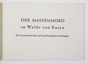 [KATYŃ]. Der Massenmord im Walde von Katyn. Ein Tatsachenbericht auf Grund amtlicher Unterlagen. B. m. [nie przed 1943]....