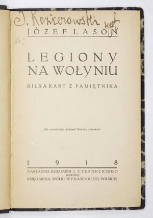 LASOŃ Józef - Legiony na Wołyniu. Kilka kart z pamiętnika. Kraków 1918. Nakł. Księg. J. Czerneckiego. 16d, s. 86, [10]. ...