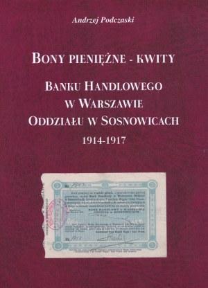 Podczaski Andrzej - Bony pieniężne - kwity Banku Handlowego w Warszawie Oddziału w Sosnowcach 1914-1917