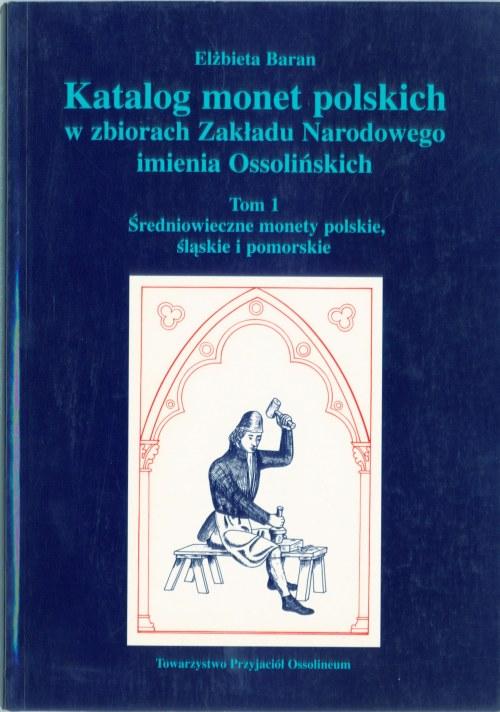 Katalog monet polskich w zbiorach Zakładu Narodowego im. Ossolińskich Tom I - Elżbieta Baran
