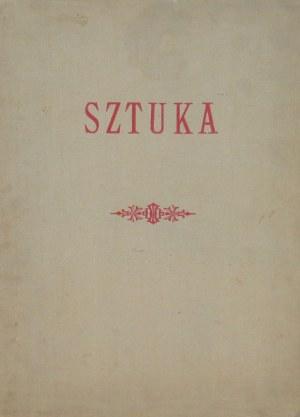 Redaktor: Dr. Tadeusz Rutkowski, SZTUKA - Miesięcznik ilustrowany, poświęcony Sztuce i Kulturze, Lwów 1911