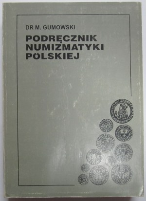 Dr Marian Gumowski, Podręcznik numizmatyki polskiej, reprint