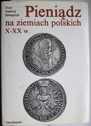 J. A. Szwagrzyk, Pieniądz na ziemiach polskich X-XX w., Ossolineum 1990
