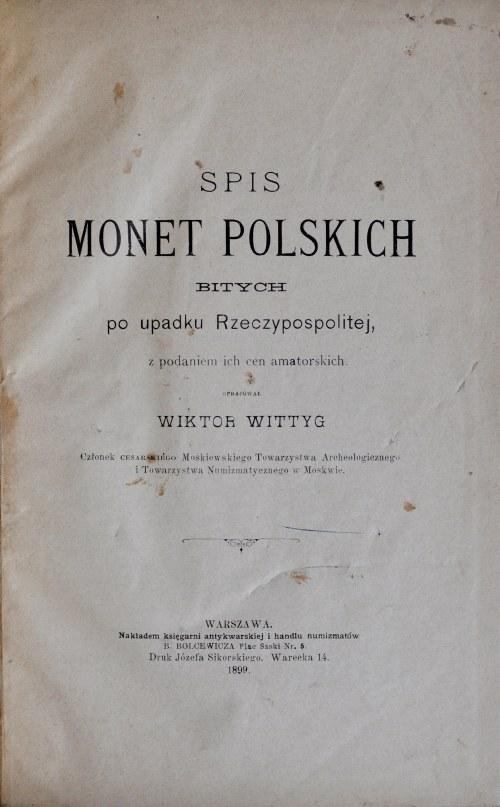 Wittig W., Spis monet polskich bitych po upadku Rzeczypospolitej, z podaniem ich cen amatorskich, Warszawa 1899.