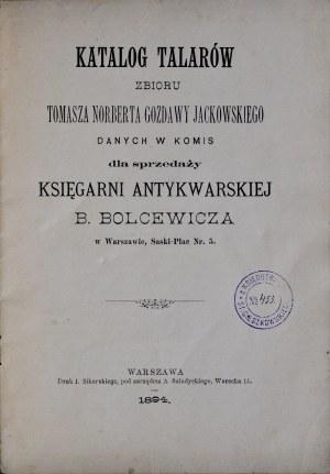 Bolcewicz B., Katalog talarów zbioru Tomasza Norberta Gozdawy Jackowskiego, Warszawa 1894.