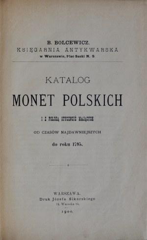 Bolcewicz B., Katalog monet Polskich do roku 1795, Warszawa 1900.