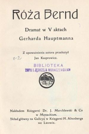 HAUPTMANN, GERHART, Róża Bernd. Dramat w V aktach, tłum. Jan Kasprowicz, wyd. ...
