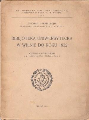 BRENSZTEJN MICHAŁ - BIBLJOTEKA UNIWERSYTECKA W WILNIE DO ROKU 1832.