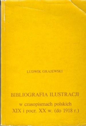 GRAJEWSKI LUDWIK. Bibliografia ilustracji w czasopismach polskich XIX i pocz. XX w. (do 1918 r.).
