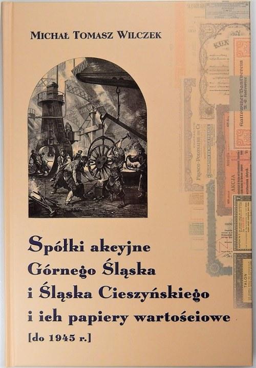 Michał Tomasz Wilczek - Spółki akcyjne Górnego Śląska i Śląska Cieszyńskiego i ich papiery wartościowe do 1945 - książka z autografem autora